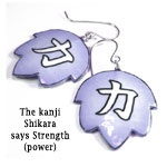 kanji earrings that say Shikara, or Strength...Power